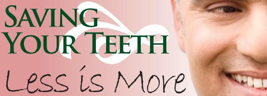 Saving Your Teeth - Less is More